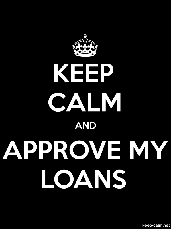 KEEP CALM AND APPROVE MY LOANS - white/black - Default (600x800)