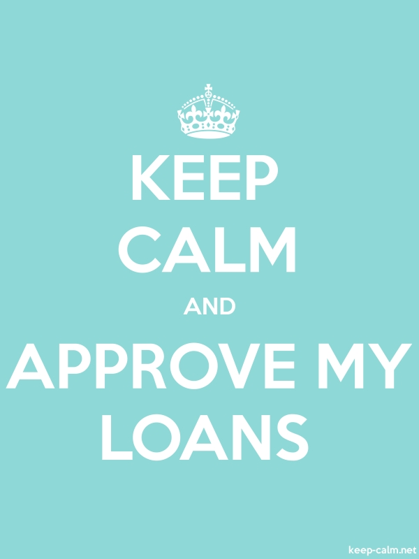 KEEP CALM AND APPROVE MY LOANS - white/lightblue - Default (600x800)