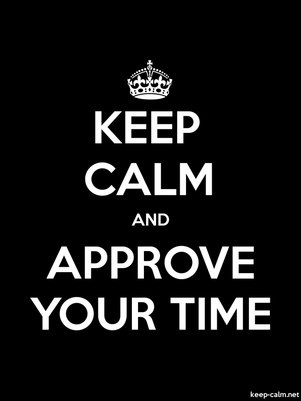 KEEP CALM AND APPROVE YOUR TIME - white/black - Default (600x800)