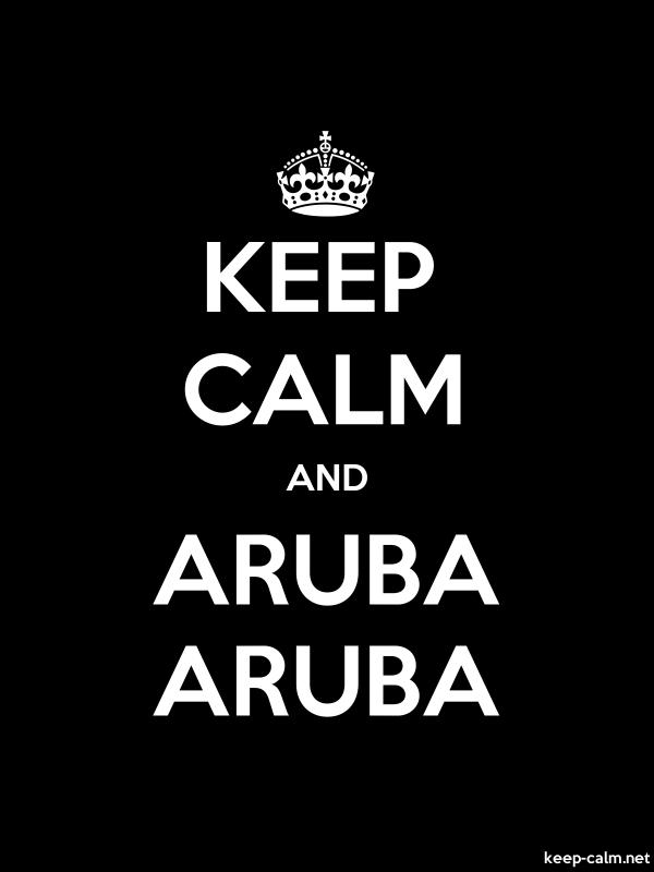 KEEP CALM AND ARUBA ARUBA - white/black - Default (600x800)
