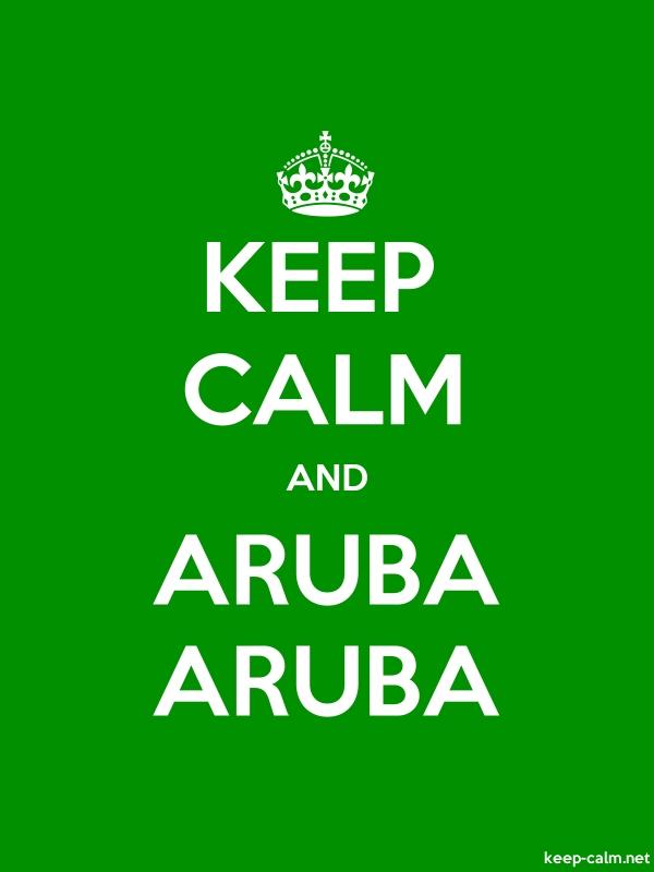 KEEP CALM AND ARUBA ARUBA - white/green - Default (600x800)
