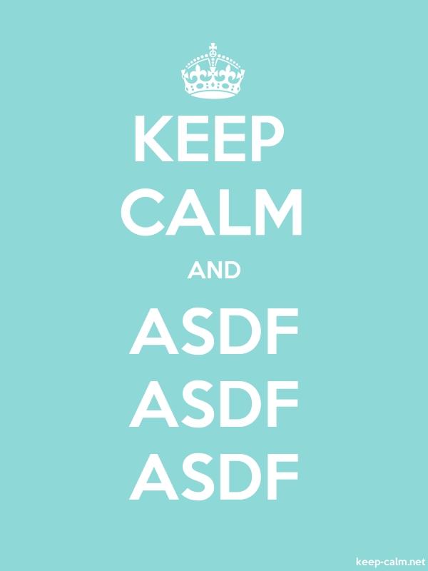 KEEP CALM AND ASDF ASDF ASDF - white/lightblue - Default (600x800)