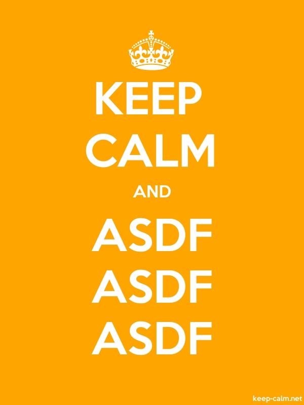KEEP CALM AND ASDF ASDF ASDF - white/orange - Default (600x800)