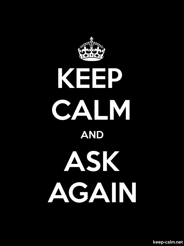 KEEP CALM AND ASK AGAIN - white/black - Default (600x800)