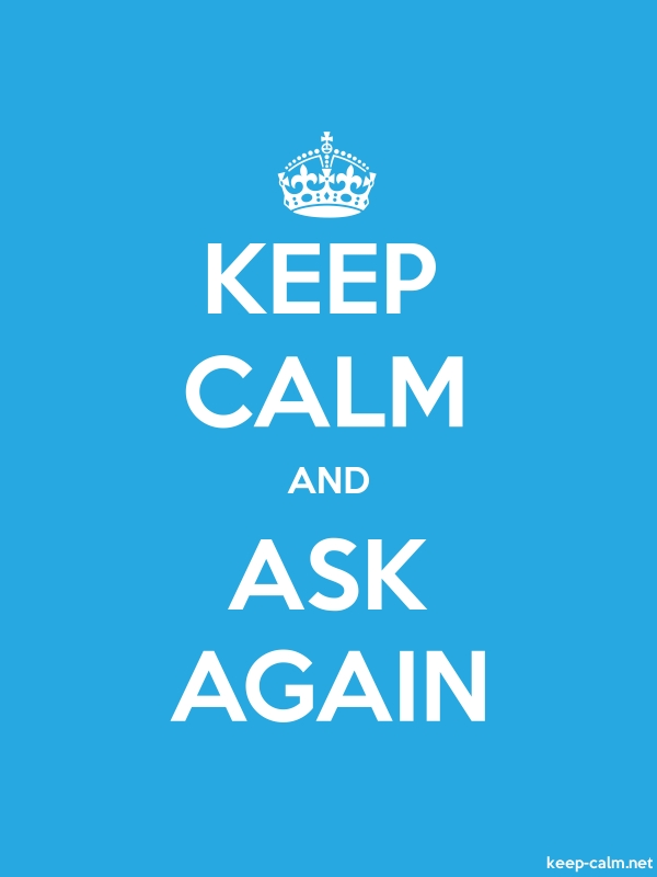 KEEP CALM AND ASK AGAIN - white/blue - Default (600x800)