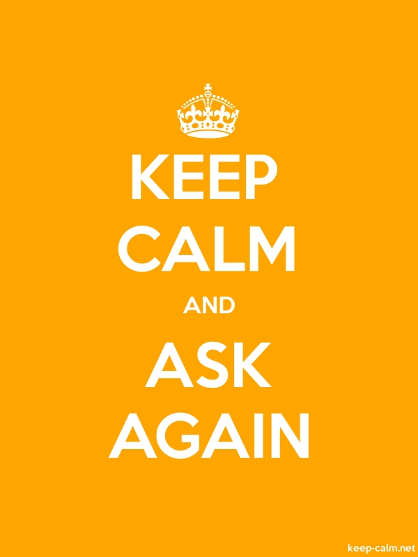 KEEP CALM AND ASK AGAIN - white/orange - Default (600x800)