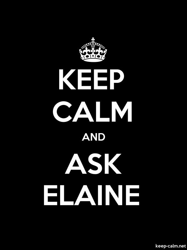 KEEP CALM AND ASK ELAINE - white/black - Default (600x800)