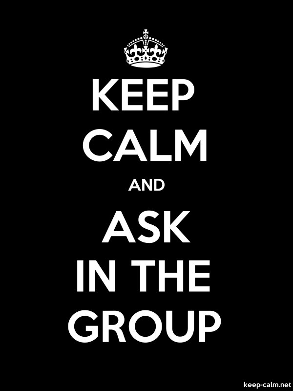 KEEP CALM AND ASK IN THE GROUP - white/black - Default (600x800)