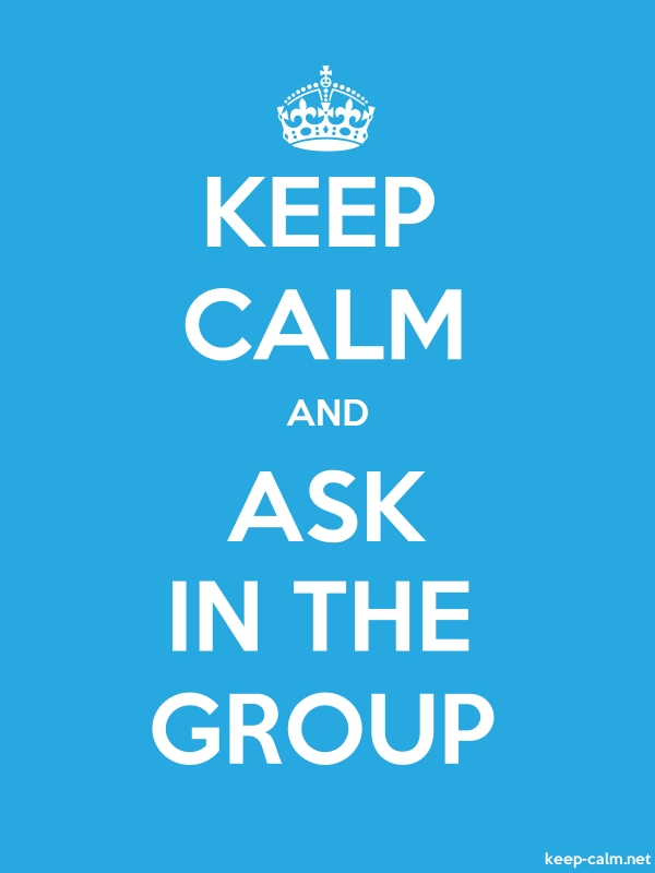 KEEP CALM AND ASK IN THE GROUP - white/blue - Default (600x800)
