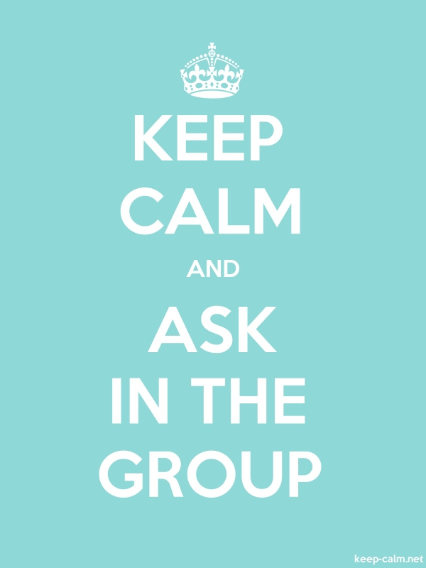KEEP CALM AND ASK IN THE GROUP - white/lightblue - Default (600x800)
