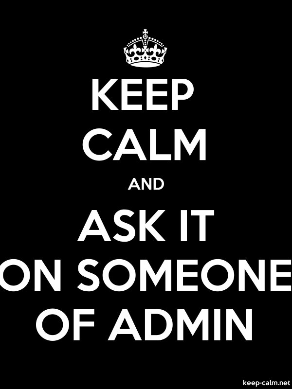 KEEP CALM AND ASK IT ON SOMEONE OF ADMIN - white/black - Default (600x800)