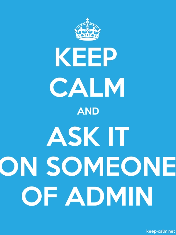 KEEP CALM AND ASK IT ON SOMEONE OF ADMIN - white/blue - Default (600x800)
