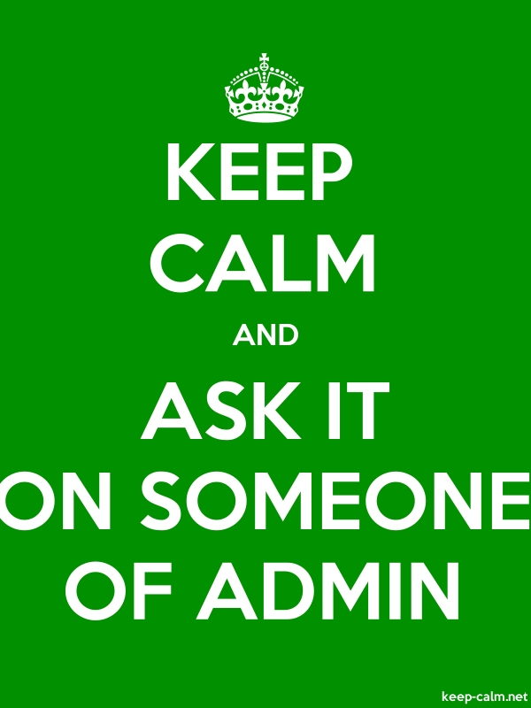 KEEP CALM AND ASK IT ON SOMEONE OF ADMIN - white/green - Default (600x800)