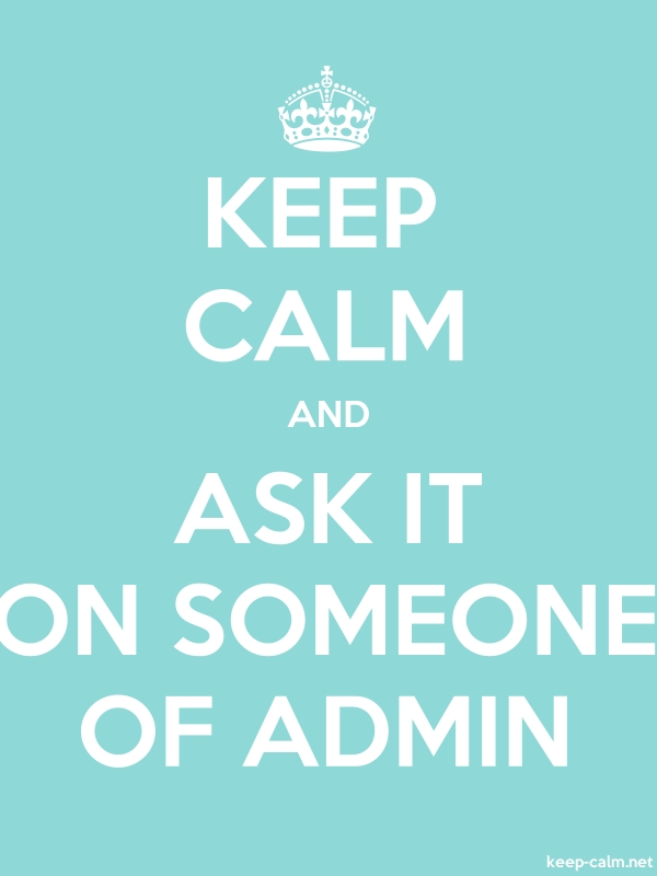 KEEP CALM AND ASK IT ON SOMEONE OF ADMIN - white/lightblue - Default (600x800)