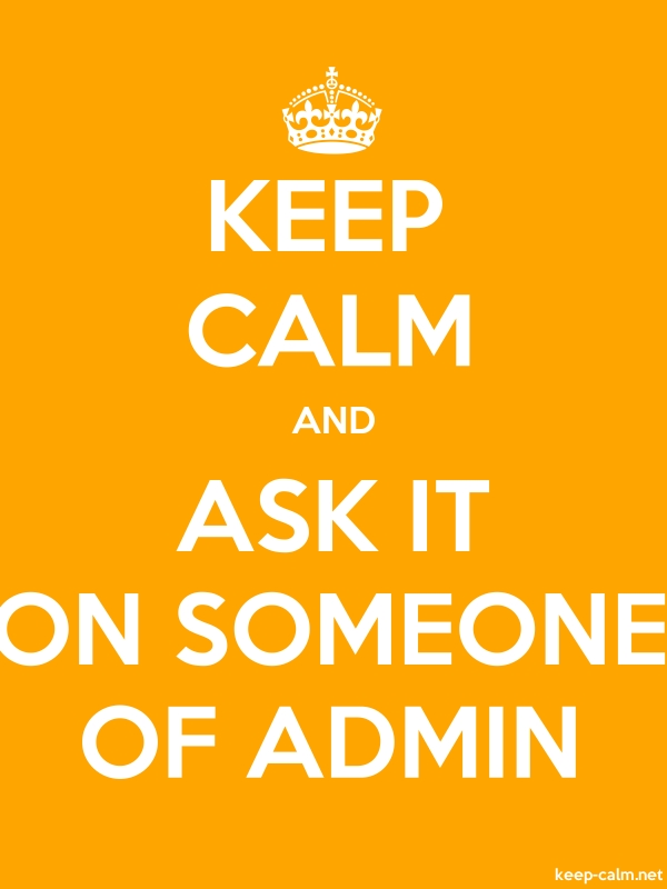 KEEP CALM AND ASK IT ON SOMEONE OF ADMIN - white/orange - Default (600x800)