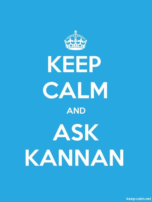 KEEP CALM AND ASK KANNAN - white/blue - Default (600x800)