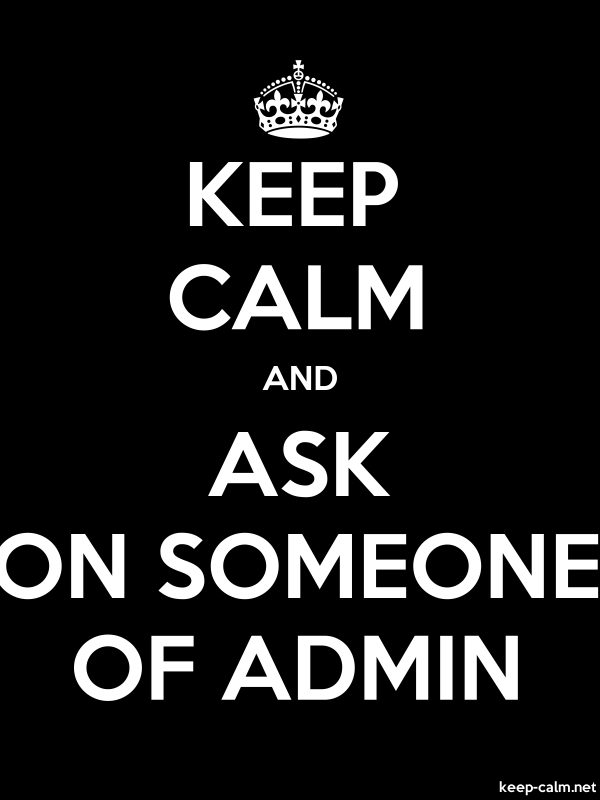 KEEP CALM AND ASK ON SOMEONE OF ADMIN - white/black - Default (600x800)