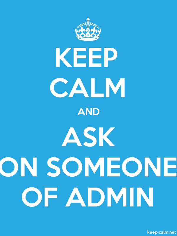 KEEP CALM AND ASK ON SOMEONE OF ADMIN - white/blue - Default (600x800)