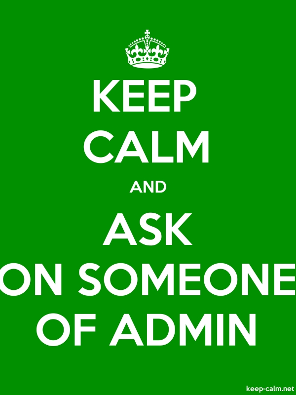 KEEP CALM AND ASK ON SOMEONE OF ADMIN - white/green - Default (600x800)