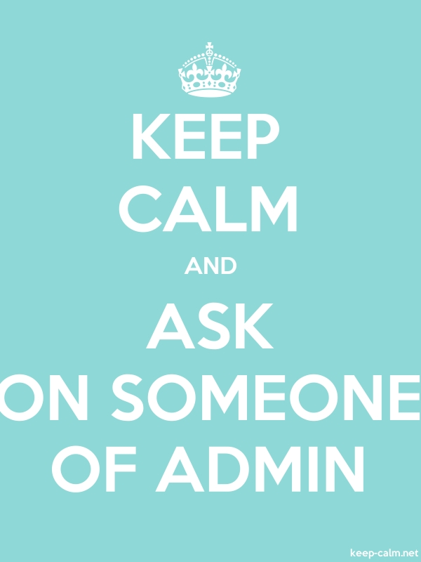 KEEP CALM AND ASK ON SOMEONE OF ADMIN - white/lightblue - Default (600x800)