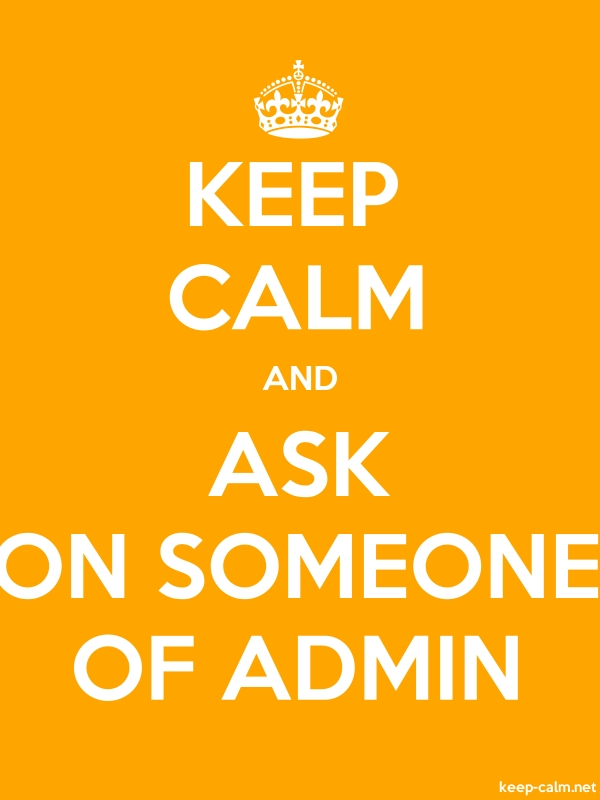 KEEP CALM AND ASK ON SOMEONE OF ADMIN - white/orange - Default (600x800)