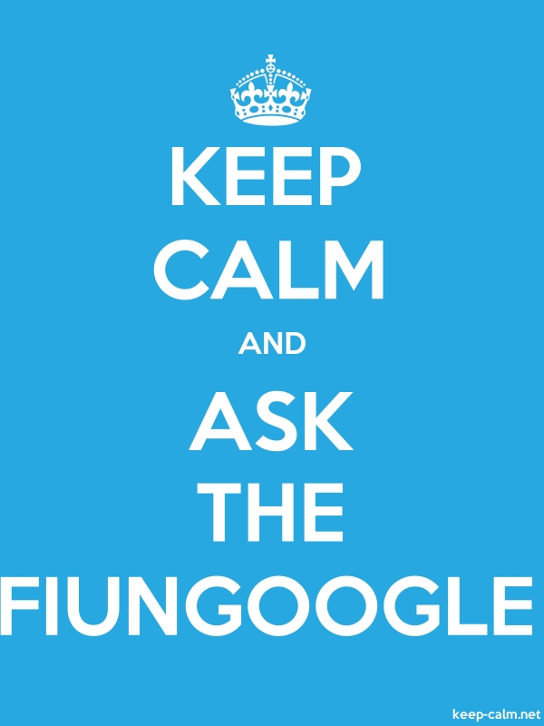 KEEP CALM AND ASK THE FIUNGOOGLE - white/blue - Default (600x800)