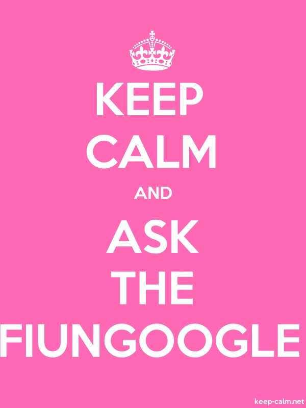KEEP CALM AND ASK THE FIUNGOOGLE - white/pink - Default (600x800)