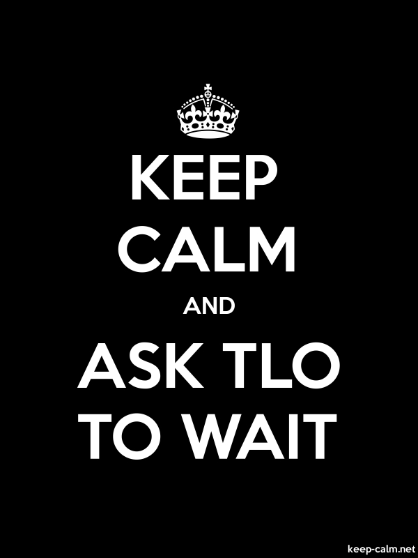 KEEP CALM AND ASK TLO TO WAIT - white/black - Default (600x800)