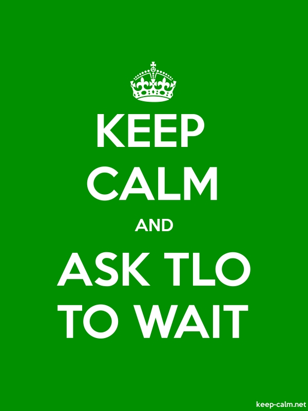 KEEP CALM AND ASK TLO TO WAIT - white/green - Default (600x800)