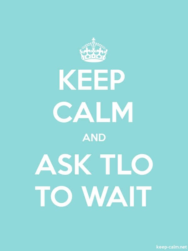 KEEP CALM AND ASK TLO TO WAIT - white/lightblue - Default (600x800)