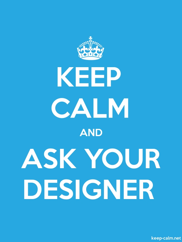 KEEP CALM AND ASK YOUR DESIGNER - white/blue - Default (600x800)