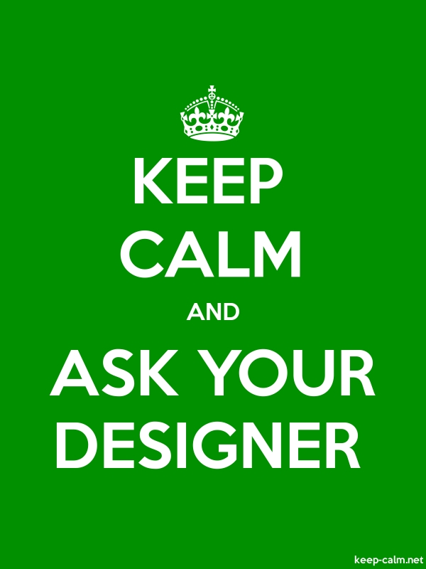 KEEP CALM AND ASK YOUR DESIGNER - white/green - Default (600x800)