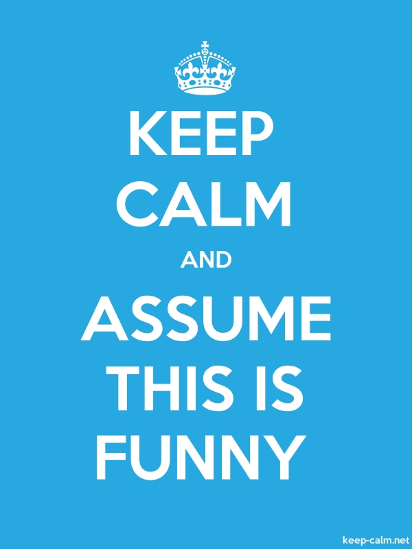 KEEP CALM AND ASSUME THIS IS FUNNY - white/blue - Default (600x800)