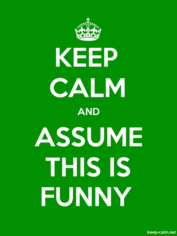 KEEP CALM AND ASSUME THIS IS FUNNY - white/green - Default (600x800)