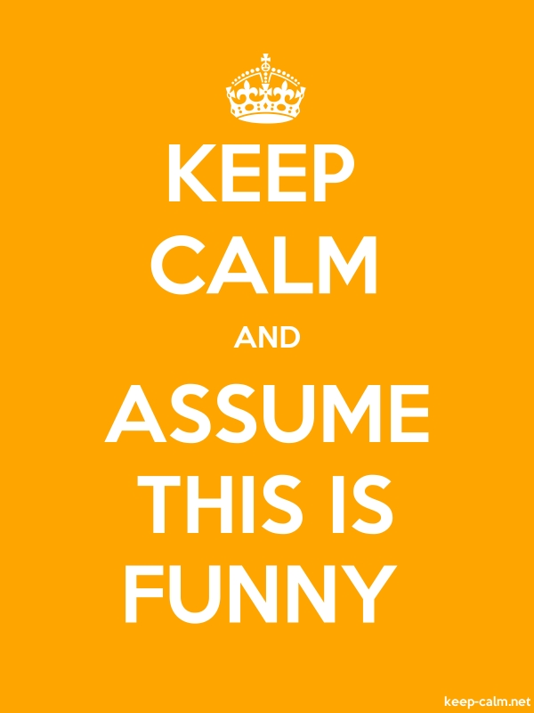 KEEP CALM AND ASSUME THIS IS FUNNY - white/orange - Default (600x800)