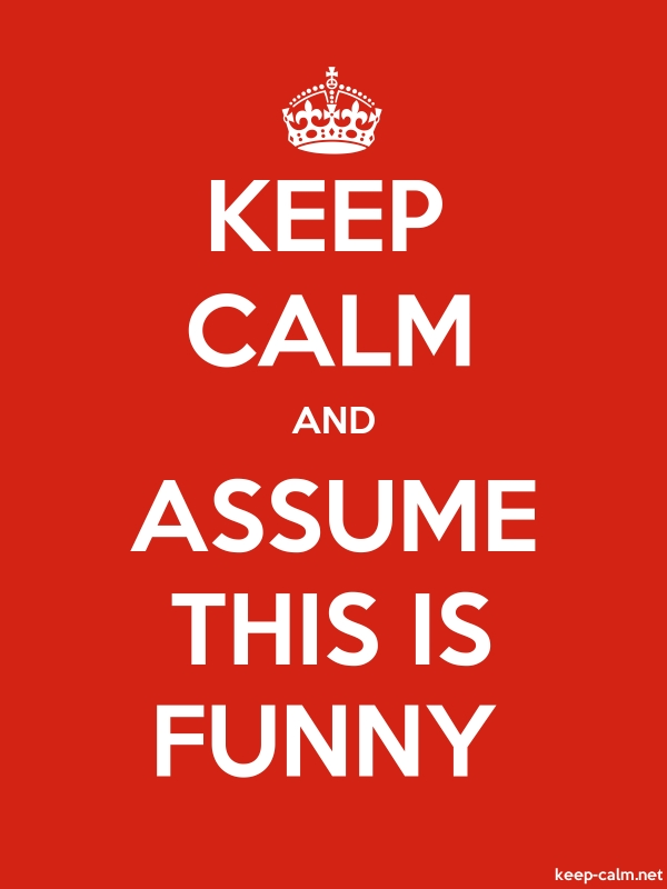 KEEP CALM AND ASSUME THIS IS FUNNY - white/red - Default (600x800)