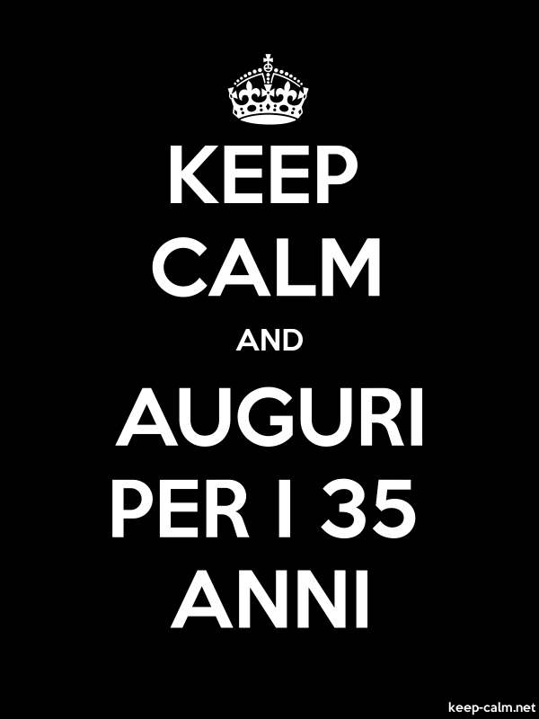 KEEP CALM AND AUGURI PER I 35 ANNI - white/black - Default (600x800)