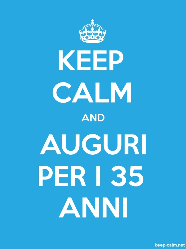 KEEP CALM AND AUGURI PER I 35 ANNI - white/blue - Default (600x800)