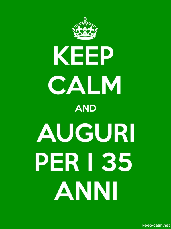 KEEP CALM AND AUGURI PER I 35 ANNI - white/green - Default (600x800)