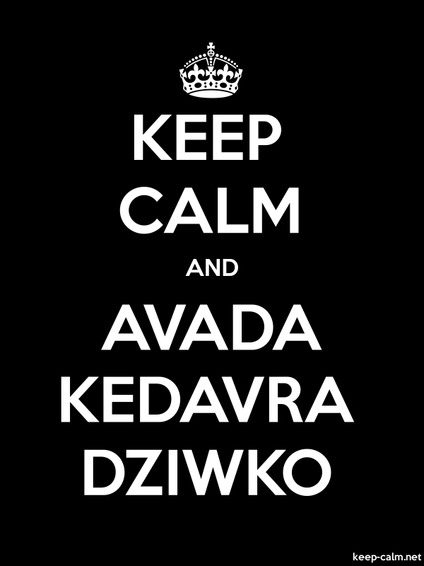 KEEP CALM AND AVADA KEDAVRA DZIWKO - white/black - Default (600x800)
