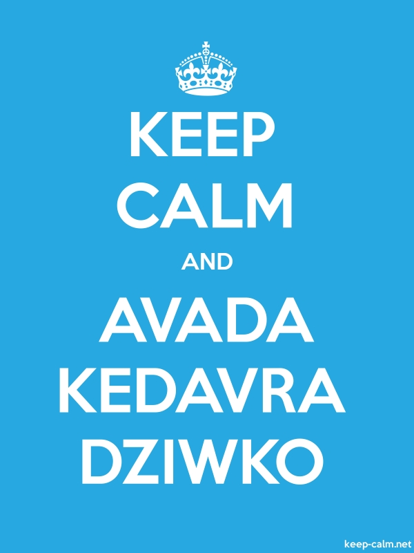 KEEP CALM AND AVADA KEDAVRA DZIWKO - white/blue - Default (600x800)