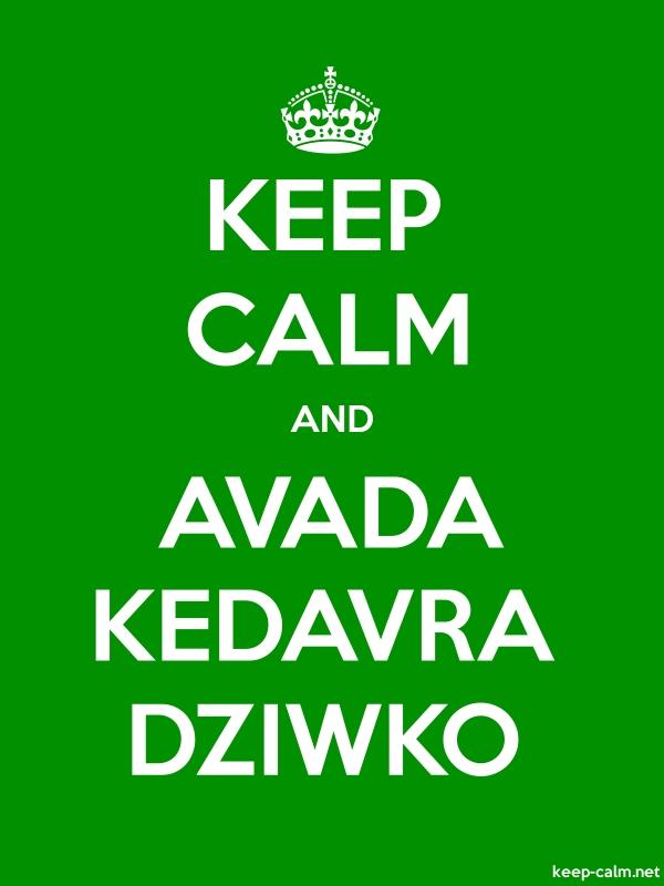 KEEP CALM AND AVADA KEDAVRA DZIWKO - white/green - Default (600x800)