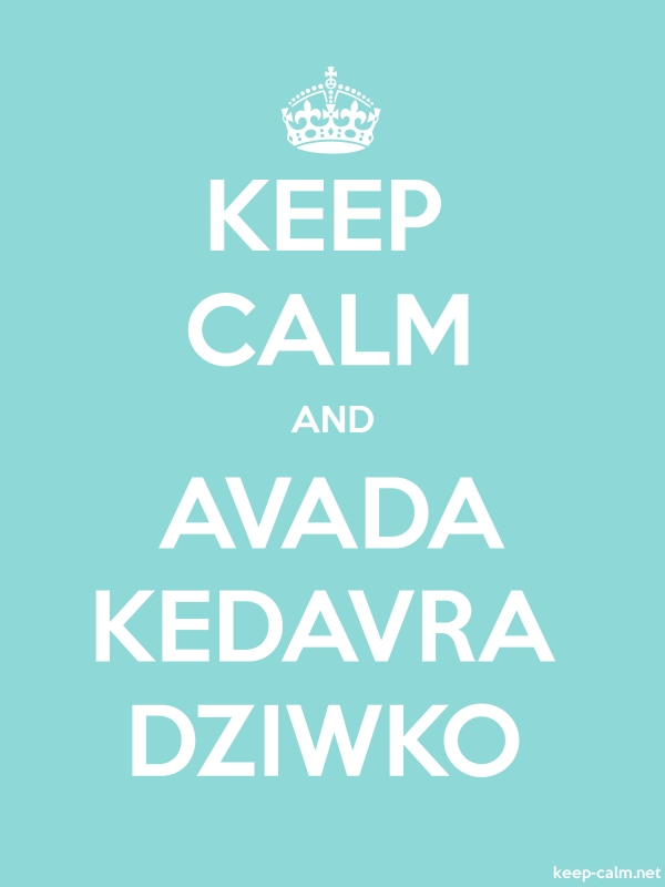KEEP CALM AND AVADA KEDAVRA DZIWKO - white/lightblue - Default (600x800)