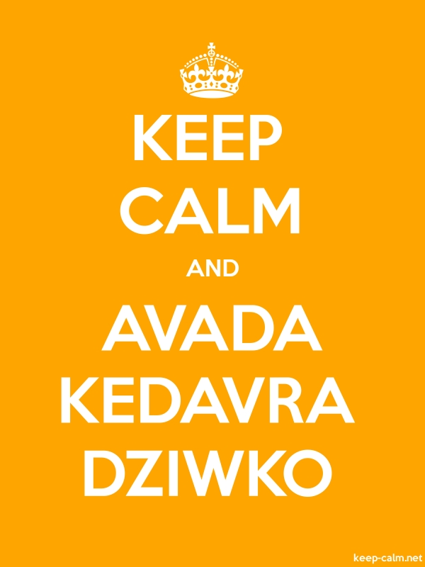 KEEP CALM AND AVADA KEDAVRA DZIWKO - white/orange - Default (600x800)
