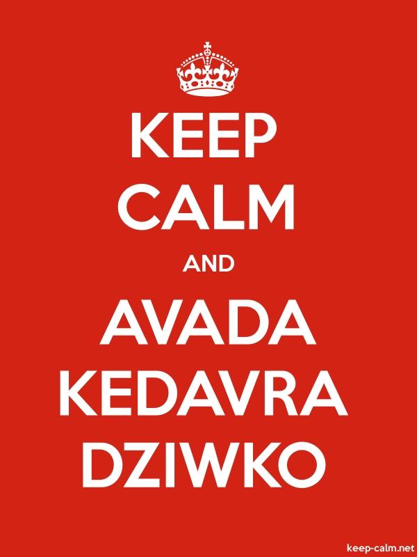 KEEP CALM AND AVADA KEDAVRA DZIWKO - white/red - Default (600x800)