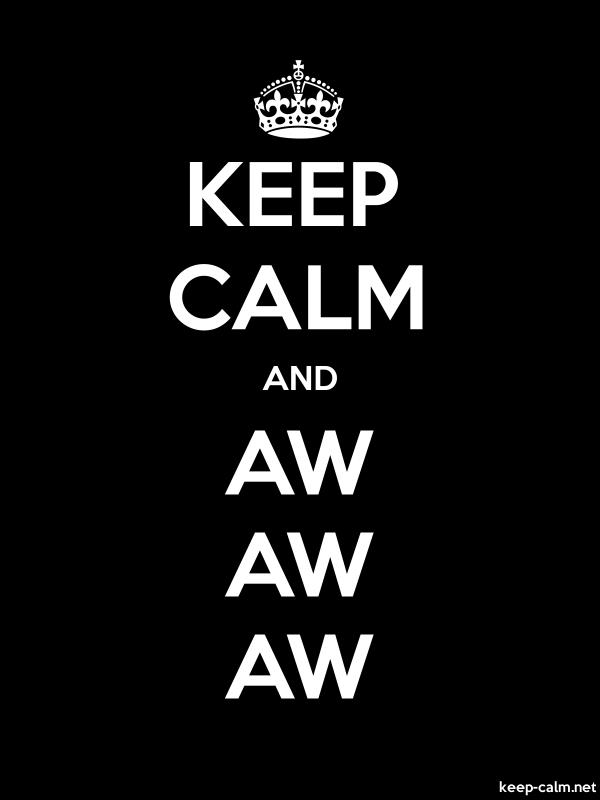 KEEP CALM AND AW AW AW - white/black - Default (600x800)