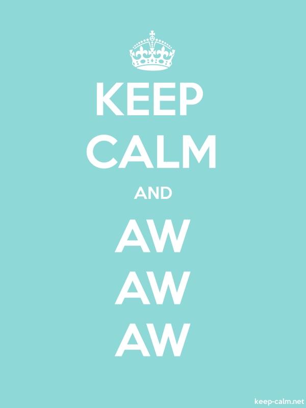 KEEP CALM AND AW AW AW - white/lightblue - Default (600x800)