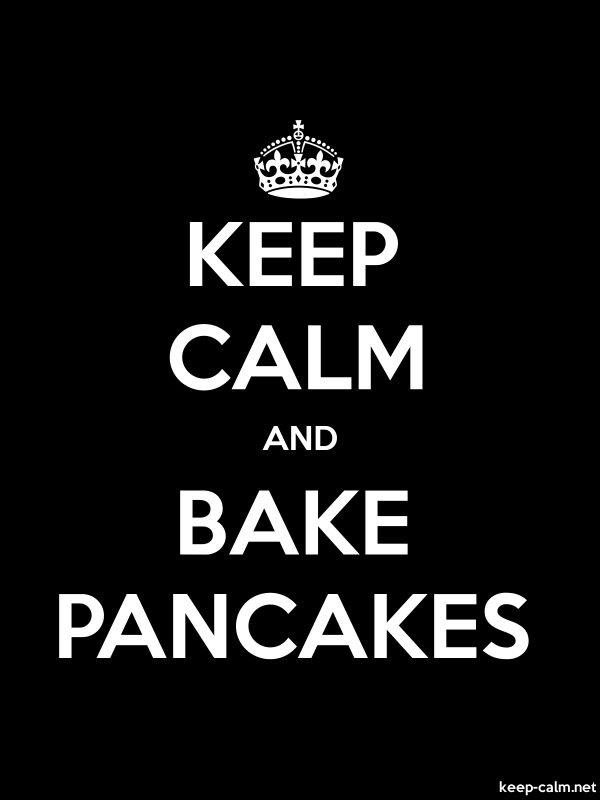 KEEP CALM AND BAKE PANCAKES - white/black - Default (600x800)