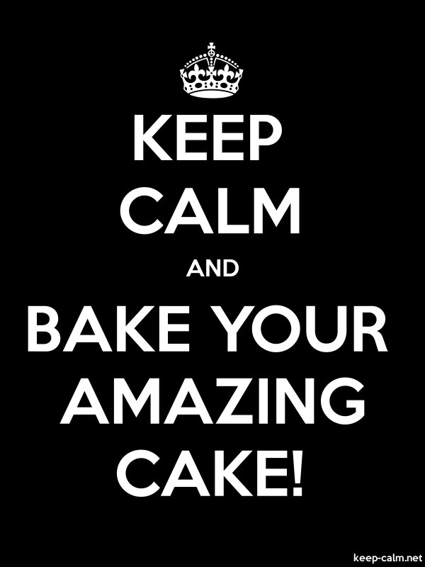 KEEP CALM AND BAKE YOUR AMAZING CAKE! - white/black - Default (600x800)