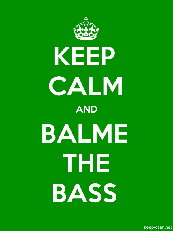 KEEP CALM AND BALME THE BASS - white/green - Default (600x800)